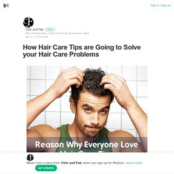 How Hair Care Tips are Going to Solve your Hair Care Problems