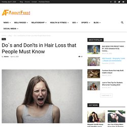 Do`s and Don'ts in Hair Loss that People Must Know