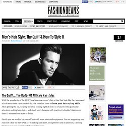 Men's Hair Style: The Quiff & How To Style It | Fashionbeans