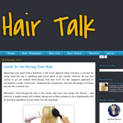 Hair Talk: Guide To Air-Drying Your Hair