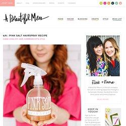 Pink Salt Hairspray Recipe - A Beautiful Mess