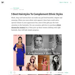 5 Best Hairstyles To Complement Ethnic Styles