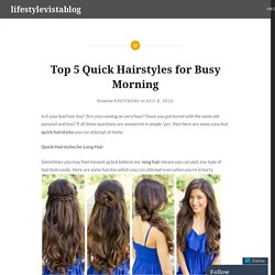 Top 5 Quick Hairstyles for Busy Morning – lifestylevistablog