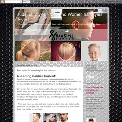 Men and Women hairstyles lovers: Best styles for receding hairline haircuts