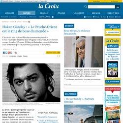 Hakan Günday : «Le Proche-Orient est le ring de boxe du monde»