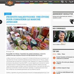 Produits halieutiques: Une étude pour conquérir le marché africain