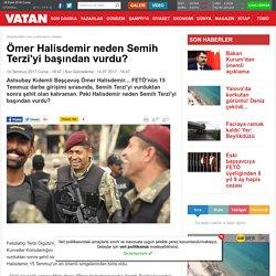 Ömer Halisdemir neden Semih Terzi'yi başından vurdu?