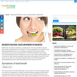 Bad breath (Halitosis): Causes and Remedies of Bad Breath - Healthy Living Benefits