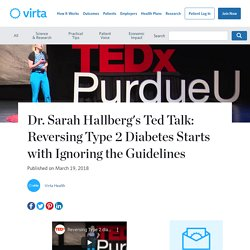 Dr. Sarah Hallberg's Ted Talk: Reversing Type 2 Diabetes Starts with Ignoring the Guidelines