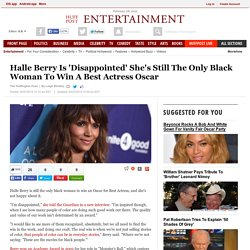 Halle Berry Is 'Disappointed' She's Still The Only Black Woman To Win A Best Actress Oscar