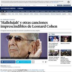 Hallelujah y otras 9 canciones imprescindibles de Leonard Cohen