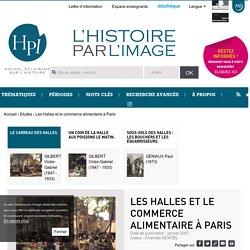 Les Halles et le commerce alimentaire à Paris