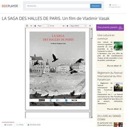 LA SAGA DES HALLES DE PARIS. Un film de Vladimir Vasak