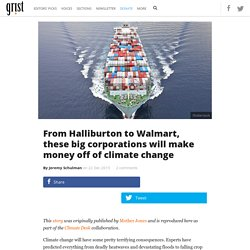 From Halliburton to Walmart, these big corporations will make money off of climate change