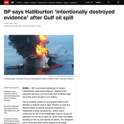 BP says Halliburton 'intentionally destroyed evidence' after Gulf oil spill