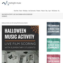 Halloween Activity: Live Film Scoring With Elementary Students