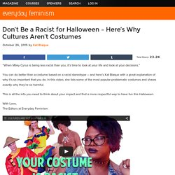 Don't Be a Racist for Halloween – Here's Why Cultures Are Not Costumes