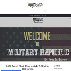 2020 Trend Alert: How to style T-Shirt for Halloween - Military Republic