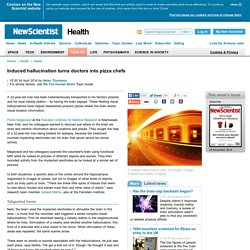 Induced hallucination turns doctors into pizza chefs - health - 24 April 2014