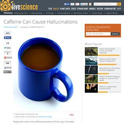 Caffeine Can Cause Hallucinations