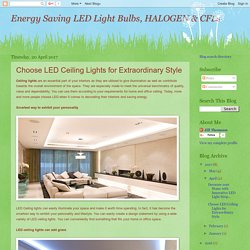 Energy Saving LED Light Bulbs, HALOGEN & CFLs: Choose LED Ceiling Lights for Extraordinary Style