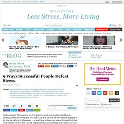 Heidi Grant Halvorson, Ph.D.: 9 Ways Successful People Defeat Stress