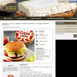 Hamburger au Camembert Coeur de Lion - Qui veut du fromage