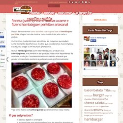 Receita (parte 2): Como moldar a carne e fazer o hambúrguer perfeito e artesanal