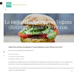 La mejor Hamburguesa Vegana (Receta de Jamie Oliver con garbanzos!) - Green Vivant
