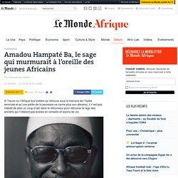 Amadou Hampaté Ba, le sage qui murmurait à l'oreille des jeunes Africains