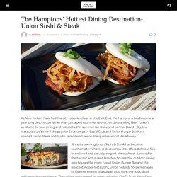 The Hamptons' Hottest Dining Destination- Union Sushi & Steak - Impact Wealth