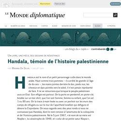 Handala, témoin de l'histoire palestinienne, par Marina Da Silva (Les blogs du Diplo, 7 juillet 2011)