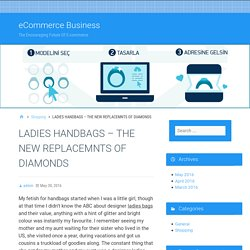 LADIES HANDBAGS – THE NEW REPLACEMNTS OF DIAMONDS – eCommerce Business