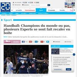 Handball: Champions du monde ou pas, plusieurs Experts se sont fait recaler en boite