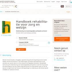 Handboek rehabilitatie voor zorg en welzijn. Ondersteuning van maatschappelijke participatie en herstel.