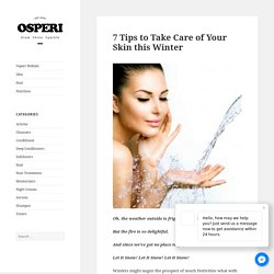 7 Tips to Take Care of Your Skin this Winter - Osperi Blog