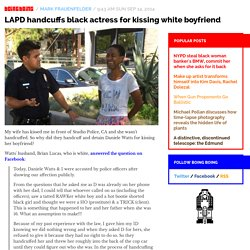LAPD handcuffs black actress for kissing white husband