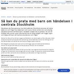 Så kan du prata med barn om händelsen i centrala Stockholm