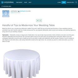 Handful of Tips to Modernize Your Wedding Table : weddinglinen