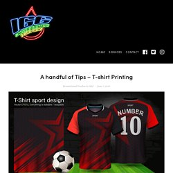 A handful of Tips – T-shirt Printing