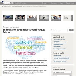 Le handicap vu par les collaborateurs Bouygues Telecom