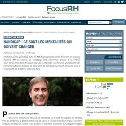 Handicap : ce sont les mentalités qui doivent changer - Formation en RH - Focus RH