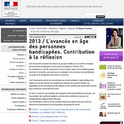 2013 / L'avancée en âge des personnes handicapées. Contribution à la réflexion