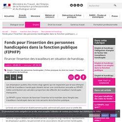 Fonds pour l'insertion des personnes handicapées dans la fonction publique (FIPHFP) - Recrutement et handicap