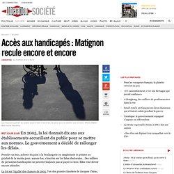 Accès aux handicapés: Matignon recule encore et encore