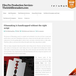 Filmmaking is handicapped without the right script ~ Film Pre Production Services-Theirishfilmmakers.com