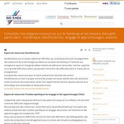 INSHEA ressources sur le handicap et les besoins éducatifs particuliers : numérique, HandiSciences, langage et apprentissages, autisme