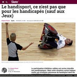 Le handisport, ce n'est pas que pour les handicapés (sauf aux Jeux)