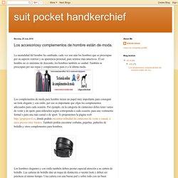 suit pocket handkerchief: Los accesoriosy complementos de hombre están de moda.