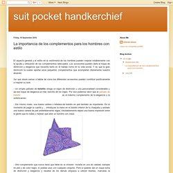 suit pocket handkerchief: La importancia de los complementos para los hombres con estilo